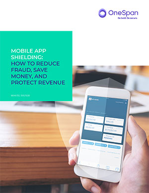 https://www.bankingexchange.com/images/WhitePaperImage/OneSpan-WhitePaper-LT-Mobile-App-Shielding-How-to-Reduce-Fraud-Save-Money_300x388.jpg