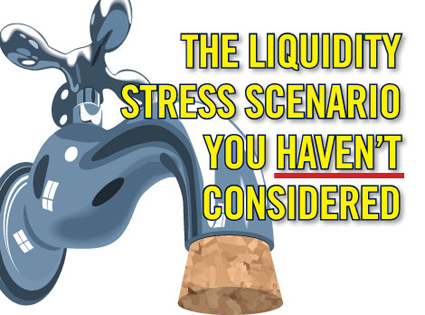 A liquidity stress scenario you may not have considered