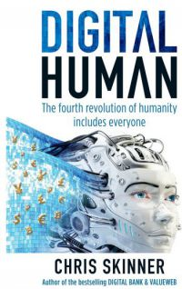 Digital Human: The Fourth Revolution Of Humanity Includes Everyone. By Chris Skinner. Marshall Cavendish Business, 344 pp.