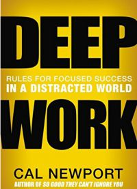 Deep Work: Rules For Focused Success In A Distracted World (Grand Central Publishing/Hachette Book Group). By Cal Newport. 296 pp.