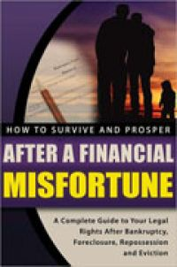 How to Survive and Prosper After a Financial Misfortune: A Complete Guide to Your Legal Rights After Bankruptcy, Foreclosure, Repossession, and Eviction, by Tracy A. Carr,  336 pp., Atlantic Publishing Group.