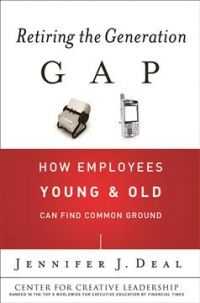 Retiring the Generation Gap: How Employees Young & Old Can Find Common Ground by Jennifer J. Deal (Center for Creative Leadership/Jossey-Bass 2007)
