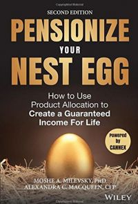Pensionize Your Nest Egg: How To Use Product Allocation To Create A Guaranteed Income For Life, 2nd Edition. By Moshe A. Milevsky and Alexandra C. Macqueen. Wiley. 234 pp.