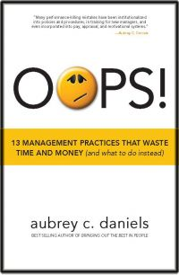 OOPS! 13 Management Practices That Waste Time And Money (And What To Do Instead). By Aubrey C. Daniels, 169 pp., Performance Management Publications.