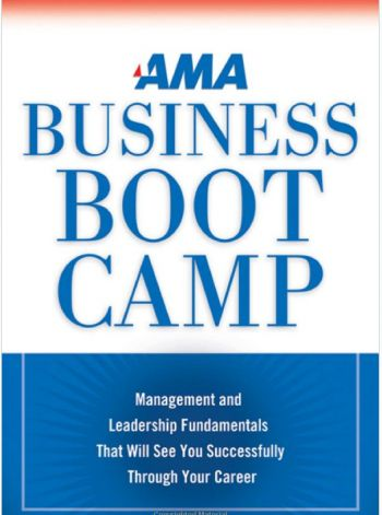 AMA Business Boot Camp: Management and Leadership Fundamentals That Will See You Successfully Through Your Career. AMACOM Books. Edited by Edward T. Reilly, 236 pp.