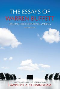 The Essays of Warren Buffett: Lessons for Corporate America. Essays by Warren E. Buffet. Selected, arranged, and introduced by Lawrence A. Cunningham. Third Edition, Carolina Academic Press, 308 pp.