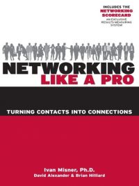 Networking Like A Pro–Turning Contacts into Connections. By Ivan Misner, David Alexander, and Brian Hilliard. 252 pp., Entrepreneur Press.
