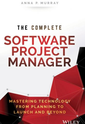 The Complete Software Project Manager: Mastering Technology From Planning To Launch And Beyond. By Anna P. Murray. Wiley. 230 pp.