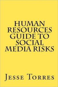 Human Resources Guide to Social Media Risks, by Jesse Torres, CreateSpace, 2011, 57 pp.