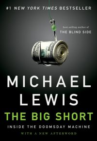 The Big Short: Inside the Doomsday Machine. By Michael Lewis. 288 pages W.W. Norton & Company, 2010.