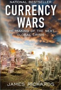 Currency Wars: The Making Of The Next Global Crisis. By James Rickards. Portfolio Penguin, member Penguin Group, 288 pp.