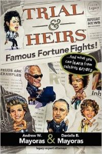 Trial and Heirs: Famous Fortune Fights! By Andrew and Danielle Mayoras, 278 pp., Wise Circle Books