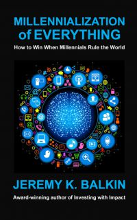Millennialization of Everything: How To Win When Millennials Rule The World. By Jeremy K. Balkin. RMB Books, 108 pp.
