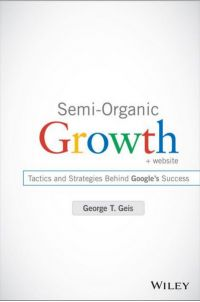 Semi-Organic Growth: Tactics and Strategies Behind Google's Success. By George T. Geis. John Wiley & Sons, 209pp.