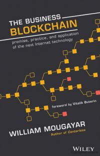 The Business Blockchain: Promise, Practice, And Application Of The Next Internet Technology. By William Mougayar. Wiley. 180 pp.